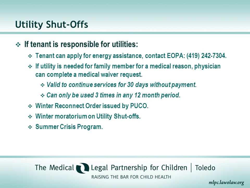 Utility Shut-Offs  If tenant is responsible for utilities:  Tenant can apply for energy assistance, contact EOPA: (419) 242-7304.