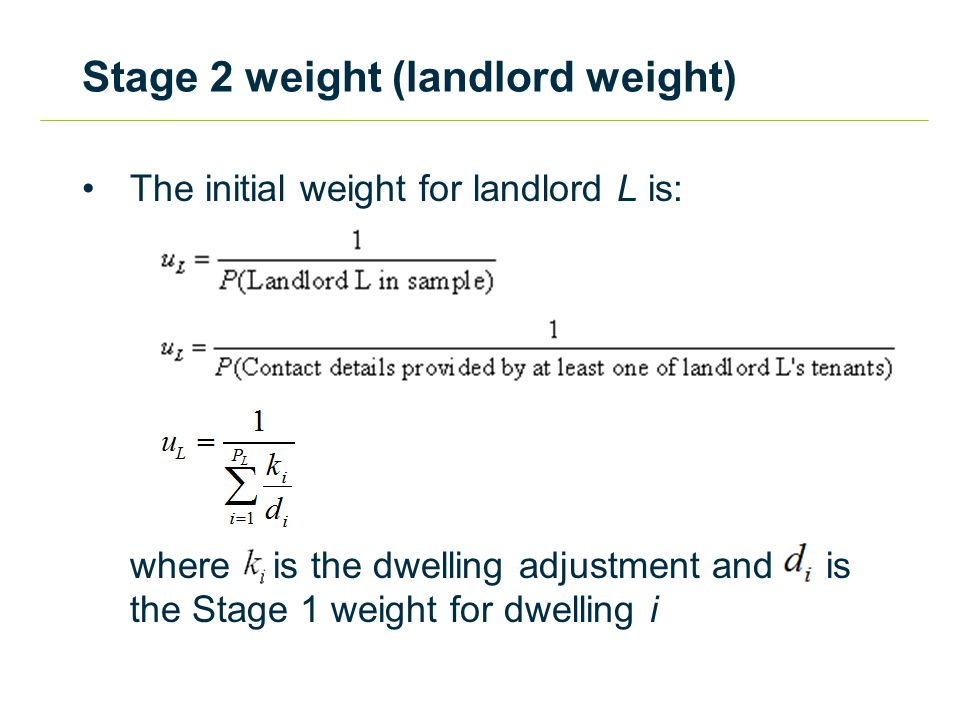 Stage 2 weight (landlord weight) The initial weight for landlord L is: where is the dwelling adjustment and is the Stage 1 weight for dwelling i