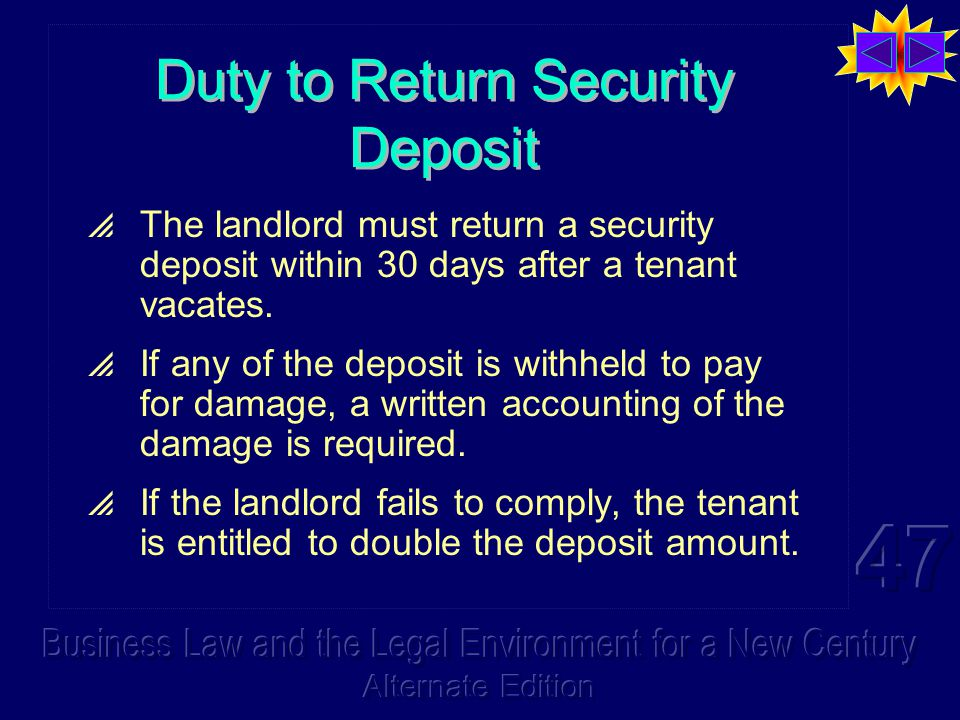 Duty to Return Security Deposit  The landlord must return a security deposit within 30 days after a tenant vacates.