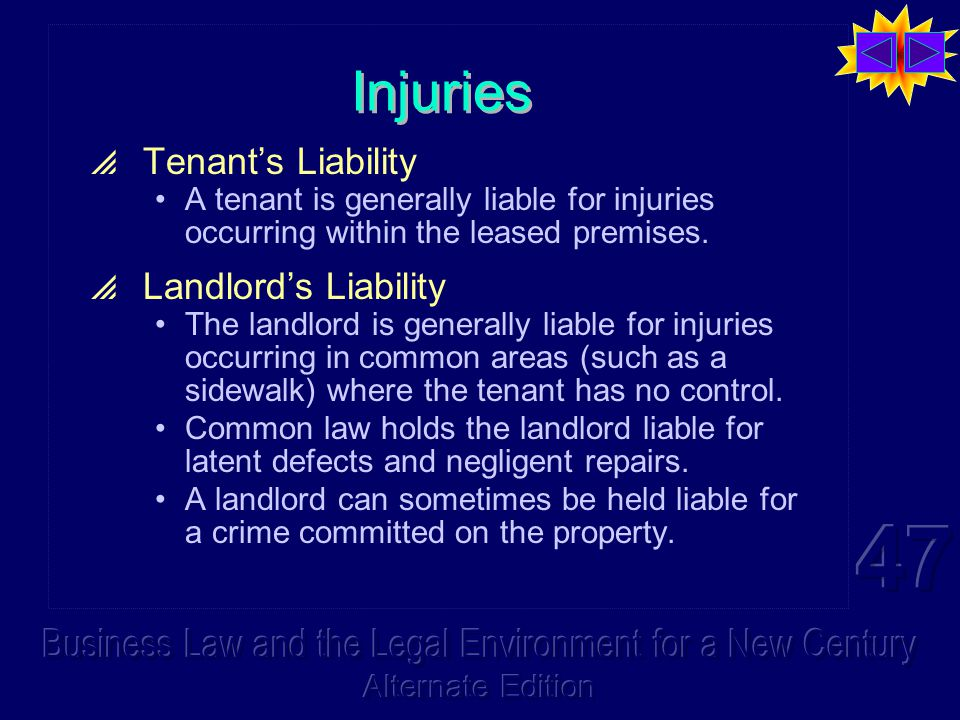 Injuries  Tenant's Liability A tenant is generally liable for injuries occurring within the leased premises.