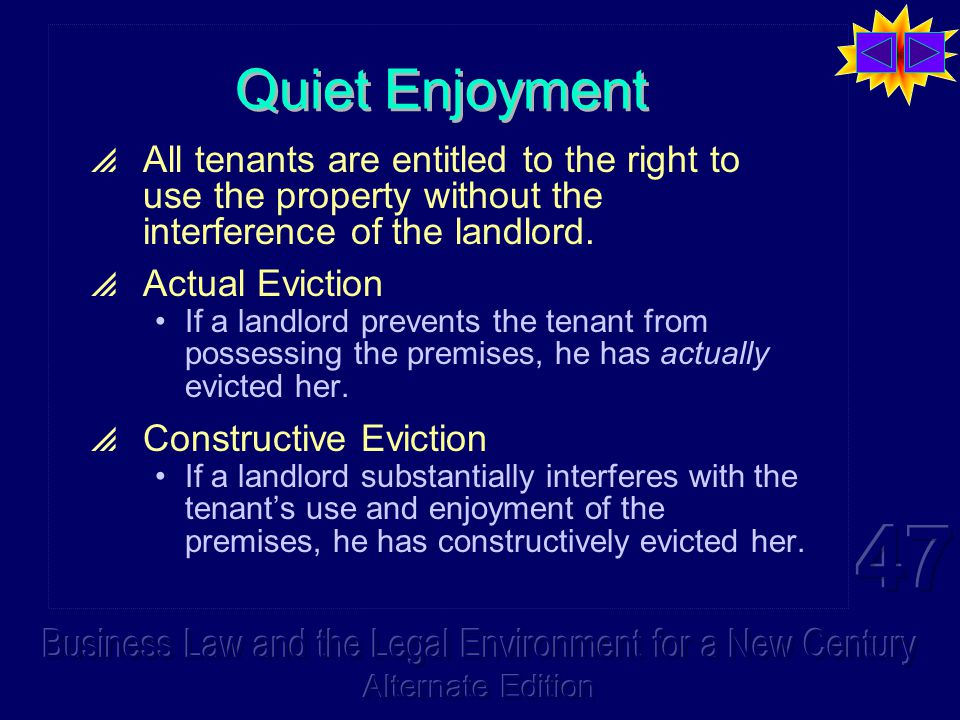 Quiet Enjoyment  All tenants are entitled to the right to use the property without the interference of the landlord.