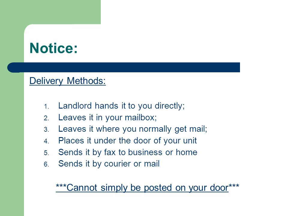Notice: Delivery Methods: 1. Landlord hands it to you directly; 2. Leaves it in your mailbox; 3. Leaves it where you normally get mail; 4. Places it u