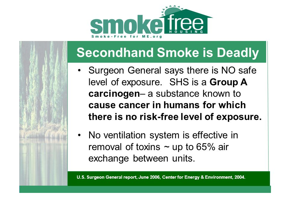 Secondhand Smoke is Deadly Surgeon General says there is NO safe level of exposure.