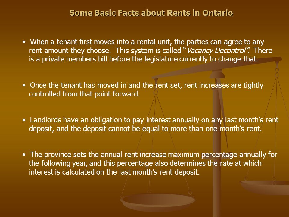 Some Basic Facts about Rents in Ontario When a tenant first moves into a rental unit, the parties can agree to any rent amount they choose. This syste