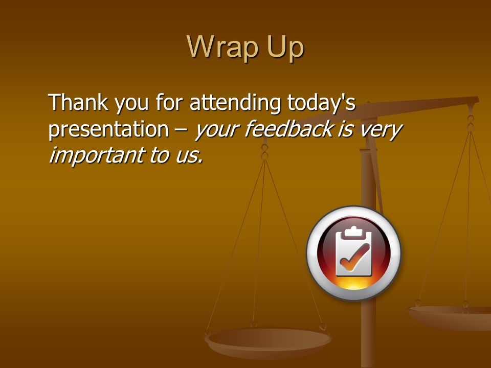 Wrap Up Thank you for attending today s presentation – your feedback is very important to us.