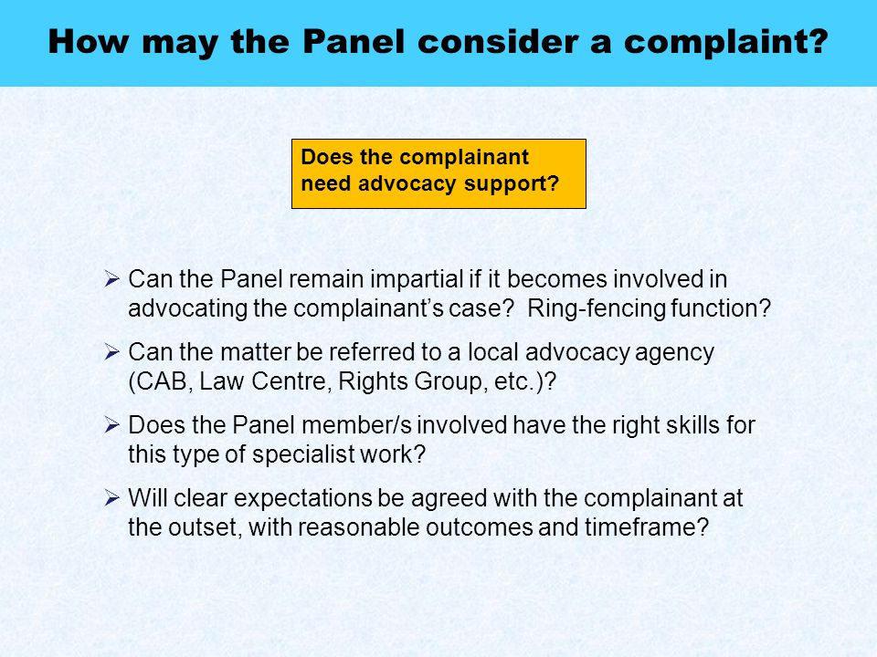 Does the complainant need advocacy support? How may the Panel consider a complaint?  Can the Panel remain impartial if it becomes involved in advocat