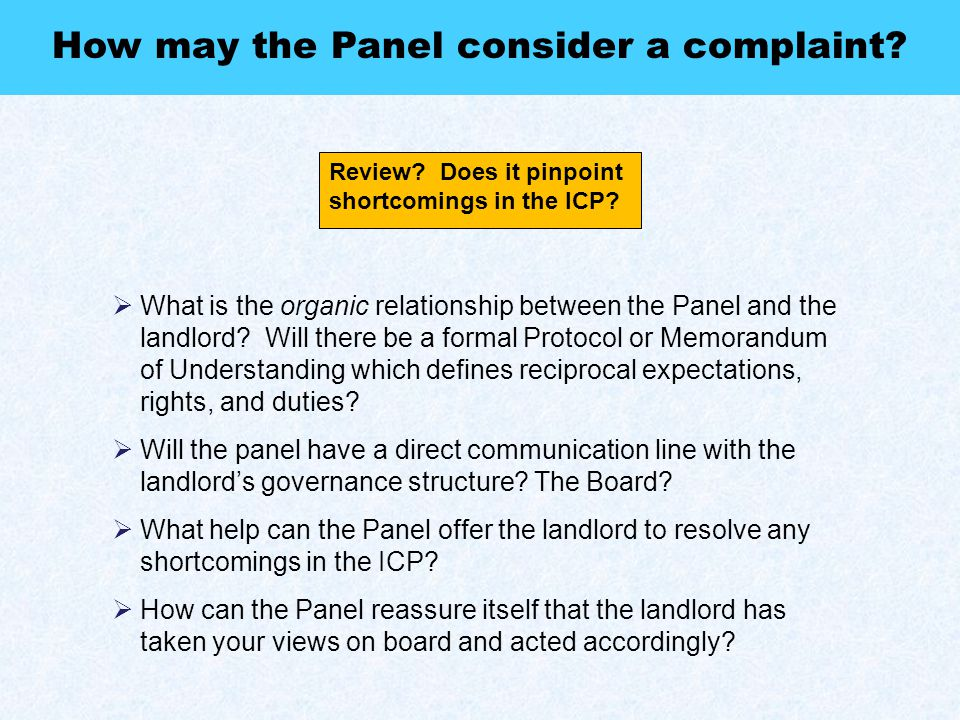 Review? Does it pinpoint shortcomings in the ICP? How may the Panel consider a complaint?  What is the organic relationship between the Panel and the