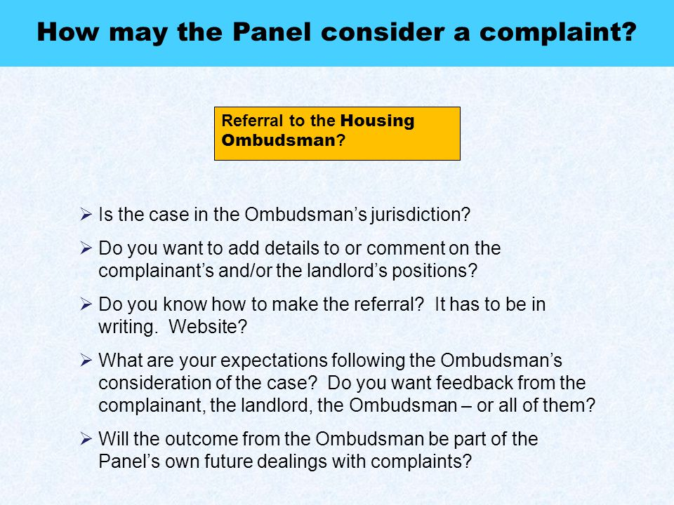 Referral to the Housing Ombudsman ? How may the Panel consider a complaint?  Is the case in the Ombudsman's jurisdiction?  Do you want to add detail