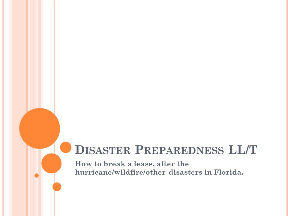 D ISASTER P REPAREDNESS LL/T How to break a lease, after the hurricane/wildfire/other disasters in Florida.