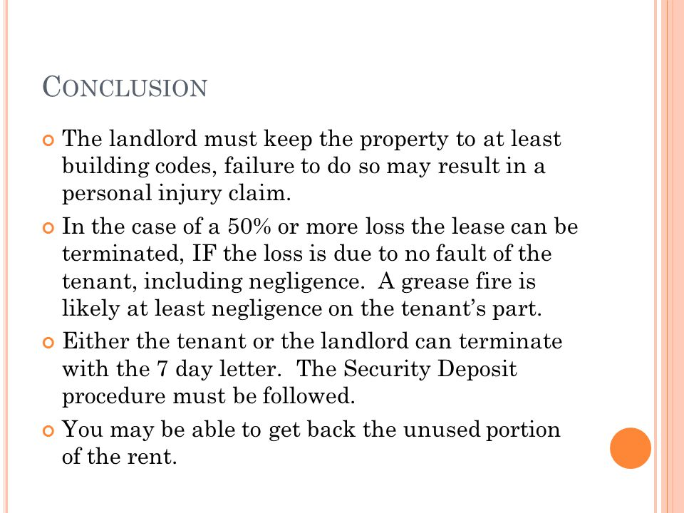 C ONCLUSION The landlord must keep the property to at least building codes, failure to do so may result in a personal injury claim.