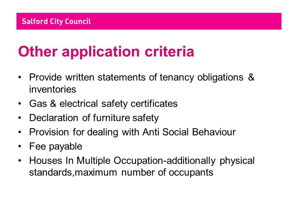 Benefits Of Licensing Reduce Anti social Behaviour Support & training for responsible landlords Exclude rogue landlords Halt area decline Better housing standards for private tenants Benefit to wider community & business Contributes to creation of sustainable communities