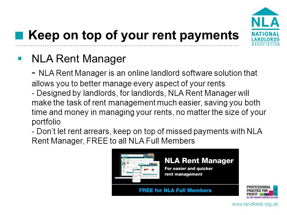 www.landlords.org.uk Budget management  Adapt your budget according to changes and unexpected costs – review your annual budget every month to check you're on course  Build in rent increases  Build in planned expenses - Scheduled maintenance - Gas Safety checks - redecoration requirements - licensing costs