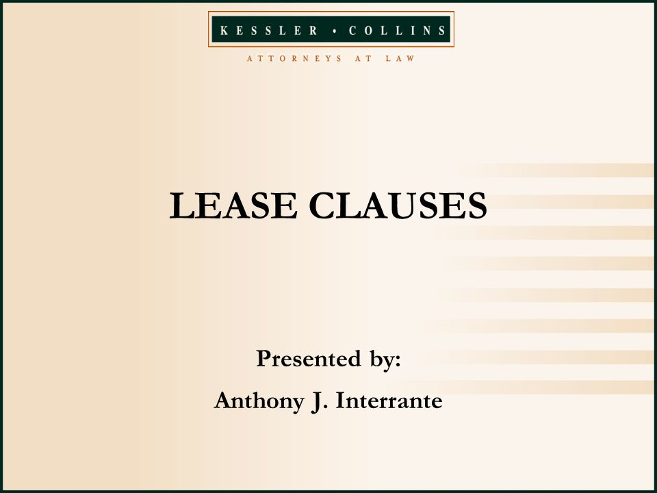 LEASE CLAUSES Presented by: Anthony J. Interrante