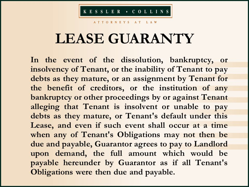 In the event of the dissolution, bankruptcy, or insolvency of Tenant, or the inability of Tenant to pay debts as they mature, or an assignment by Tenant for the benefit of creditors, or the institution of any bankruptcy or other proceedings by or against Tenant alleging that Tenant is insolvent or unable to pay debts as they mature, or Tenant s default under this Lease, and even if such event shall occur at a time when any of Tenant s Obligations may not then be due and payable, Guarantor agrees to pay to Landlord upon demand, the full amount which would be payable hereunder by Guarantor as if all Tenant s Obligations were then due and payable.