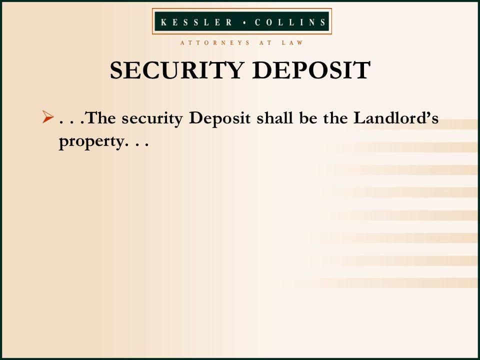 SECURITY DEPOSIT ...The security Deposit shall be the Landlord's property...