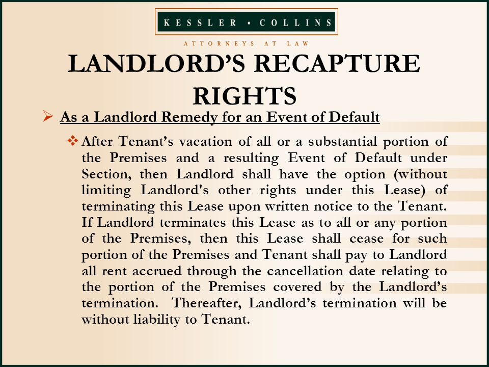  As a Landlord Remedy for an Event of Default  After Tenant's vacation of all or a substantial portion of the Premises and a resulting Event of Default under Section, then Landlord shall have the option (without limiting Landlord s other rights under this Lease) of terminating this Lease upon written notice to the Tenant.
