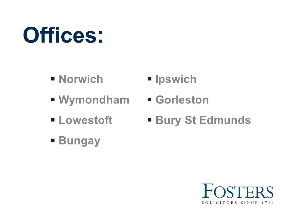 Offices:  Norwich  Wymondham  Lowestoft  Bungay  Ipswich  Gorleston  Bury St Edmunds