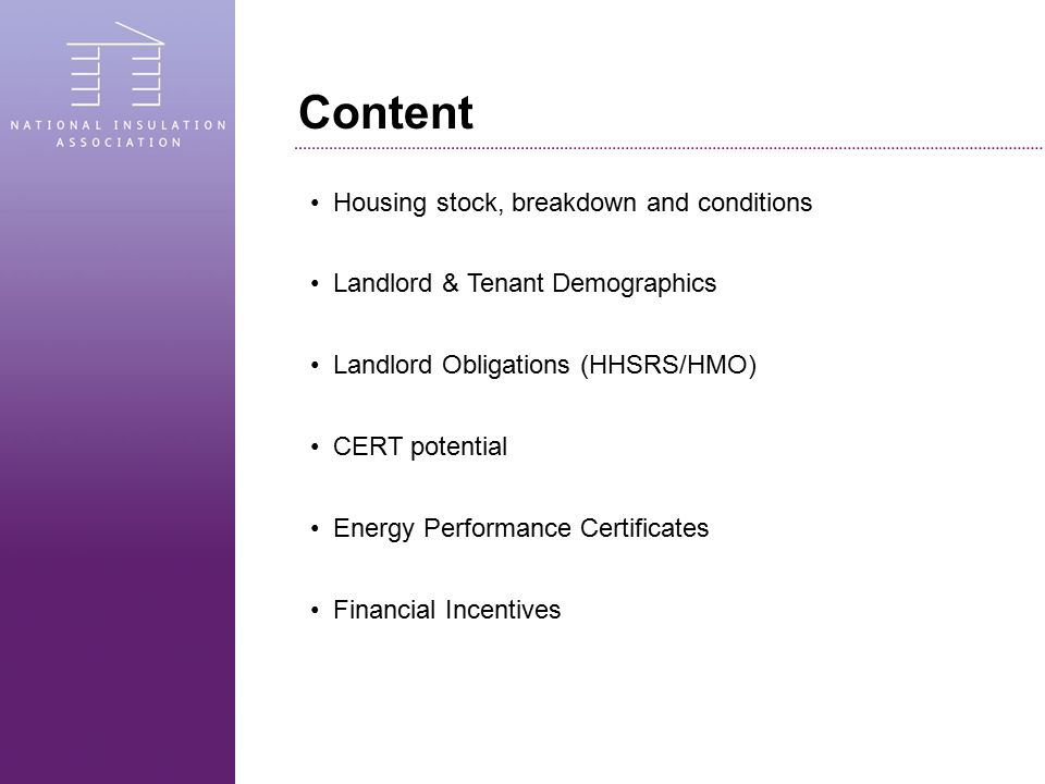 Content Housing stock, breakdown and conditions Landlord & Tenant Demographics Landlord Obligations (HHSRS/HMO) CERT potential Energy Performance Cert