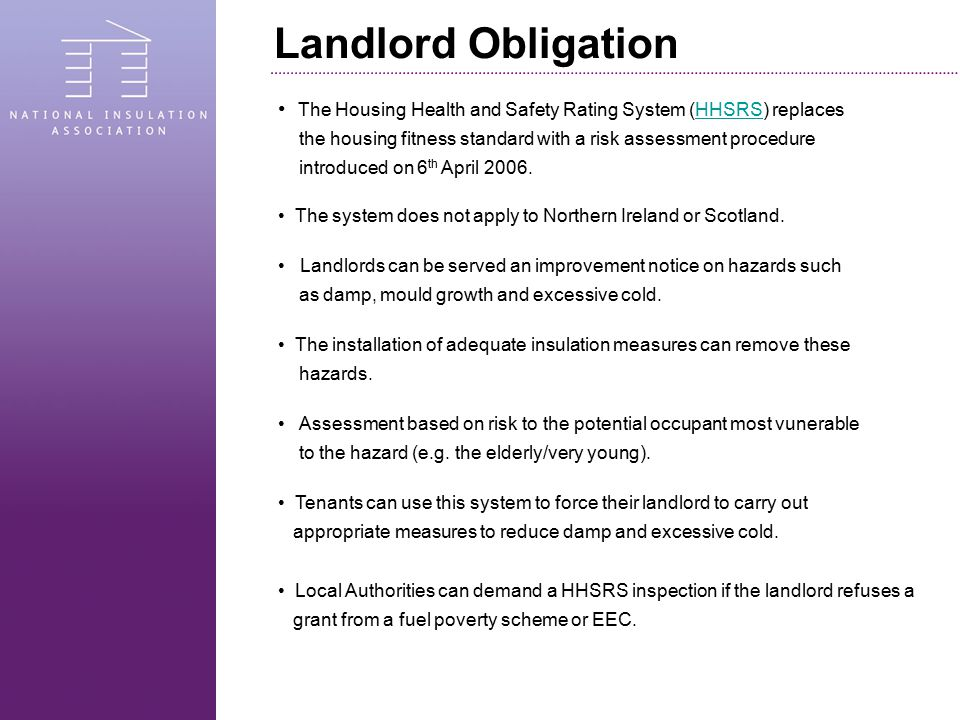 Landlord Obligation The Housing Health and Safety Rating System (HHSRS) replacesHHSRS the housing fitness standard with a risk assessment procedure introduced on 6 th April 2006.