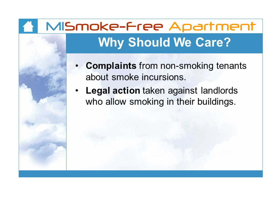 Why Should We Care.Complaints from non-smoking tenants about smoke incursions.