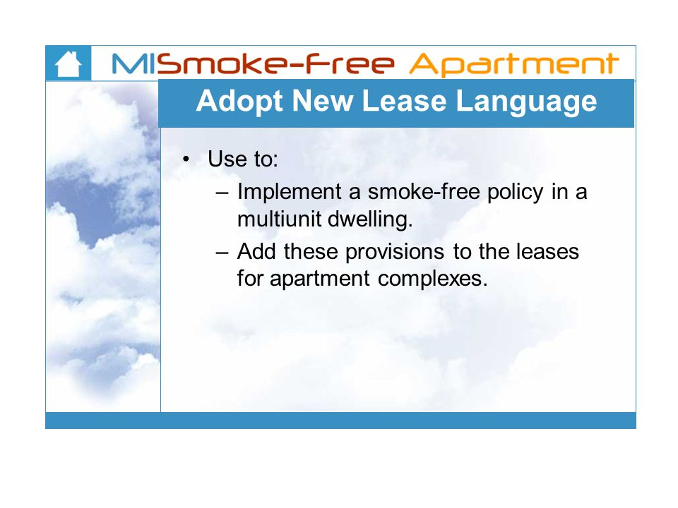 Adopt New Lease Language Use to: – Implement a smoke-free policy in a multiunit dwelling.
