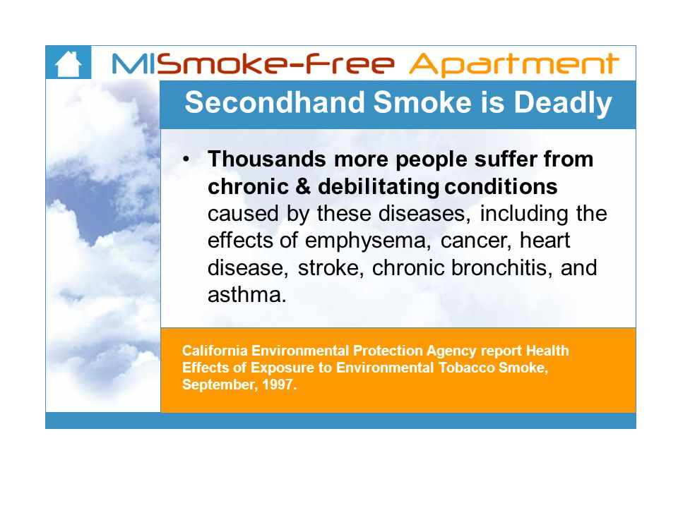 Secondhand Smoke is Deadly Thousands more people suffer from chronic & debilitating conditions caused by these diseases, including the effects of emphysema, cancer, heart disease, stroke, chronic bronchitis, and asthma.