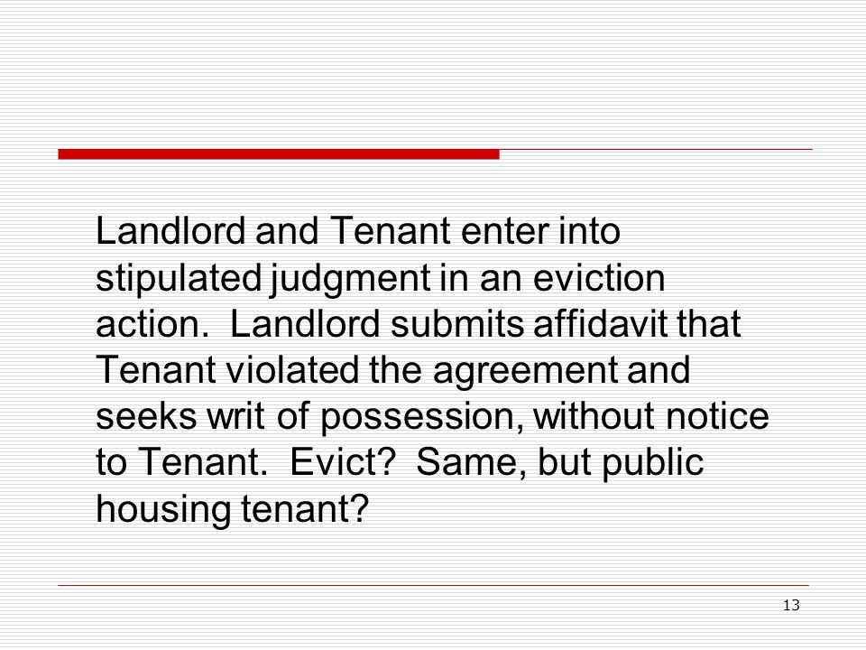 13 Landlord and Tenant enter into stipulated judgment in an eviction action. Landlord submits affidavit that Tenant violated the agreement and seeks w