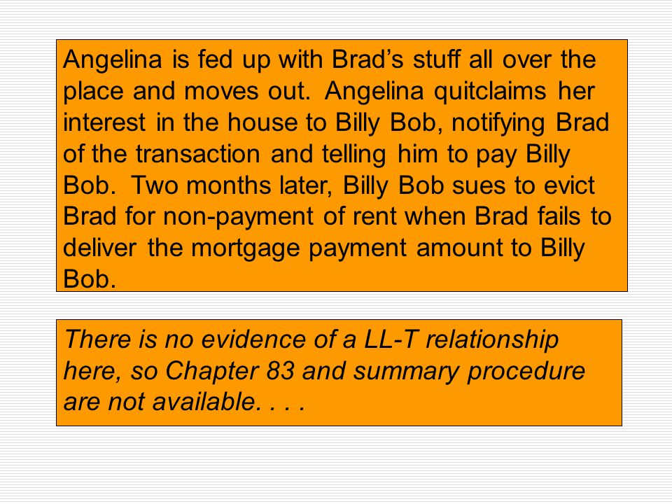 Angelina is fed up with Brad's stuff all over the place and moves out. Angelina quitclaims her interest in the house to Billy Bob, notifying Brad of t