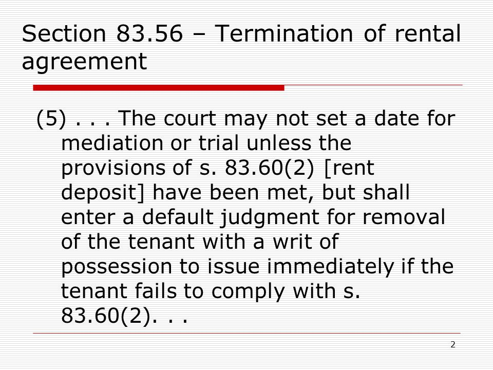 2 Section 83.56 – Termination of rental agreement (5)... The court may not set a date for mediation or trial unless the provisions of s. 83.60(2) [ren