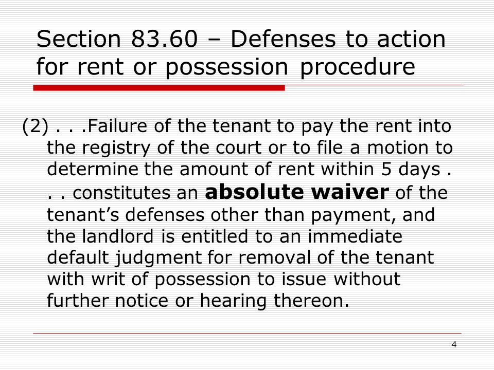 4 Section 83.60 – Defenses to action for rent or possession procedure (2)...Failure of the tenant to pay the rent into the registry of the court or to