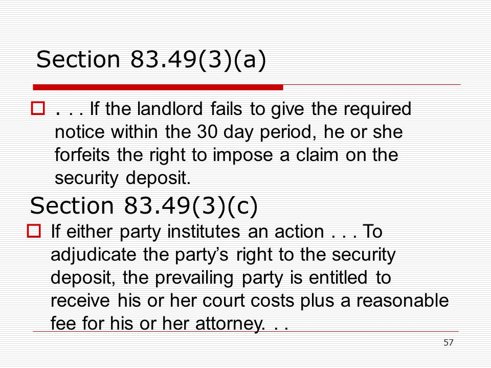 57 Section 83.49(3)(a) ... If the landlord fails to give the required notice within the 30 day period, he or she forfeits the right to impose a claim