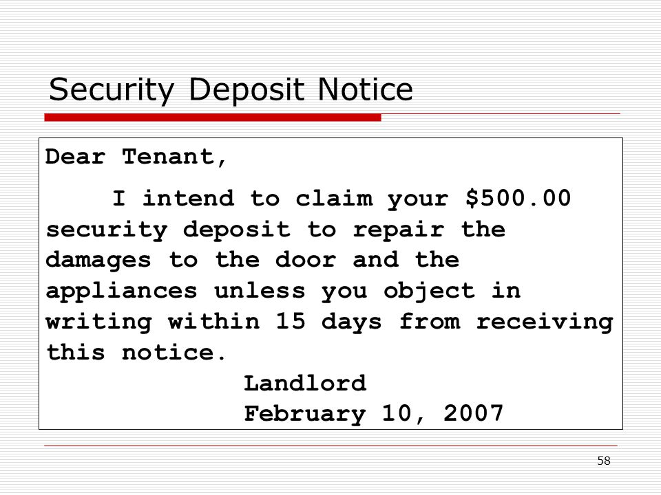 58 Security Deposit Notice Dear Tenant, I intend to claim your $500.00 security deposit to repair the damages to the door and the appliances unless yo