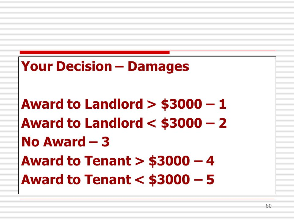 60 Your Decision – Damages Award to Landlord > $3000 – 1 Award to Landlord < $3000 – 2 No Award – 3 Award to Tenant > $3000 – 4 Award to Tenant < $300