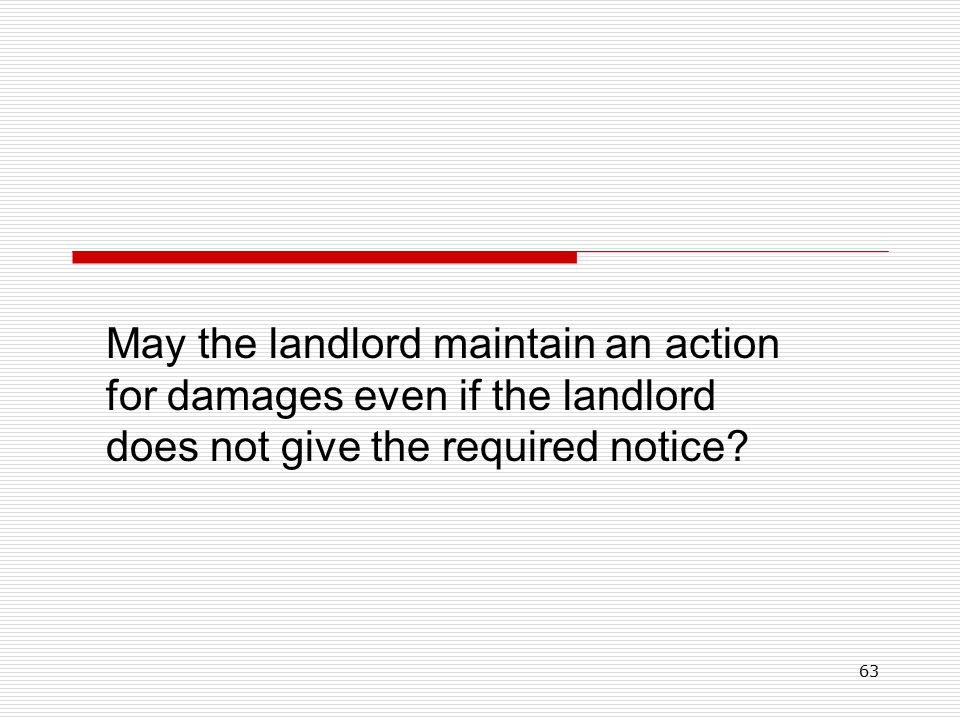 63 May the landlord maintain an action for damages even if the landlord does not give the required notice?