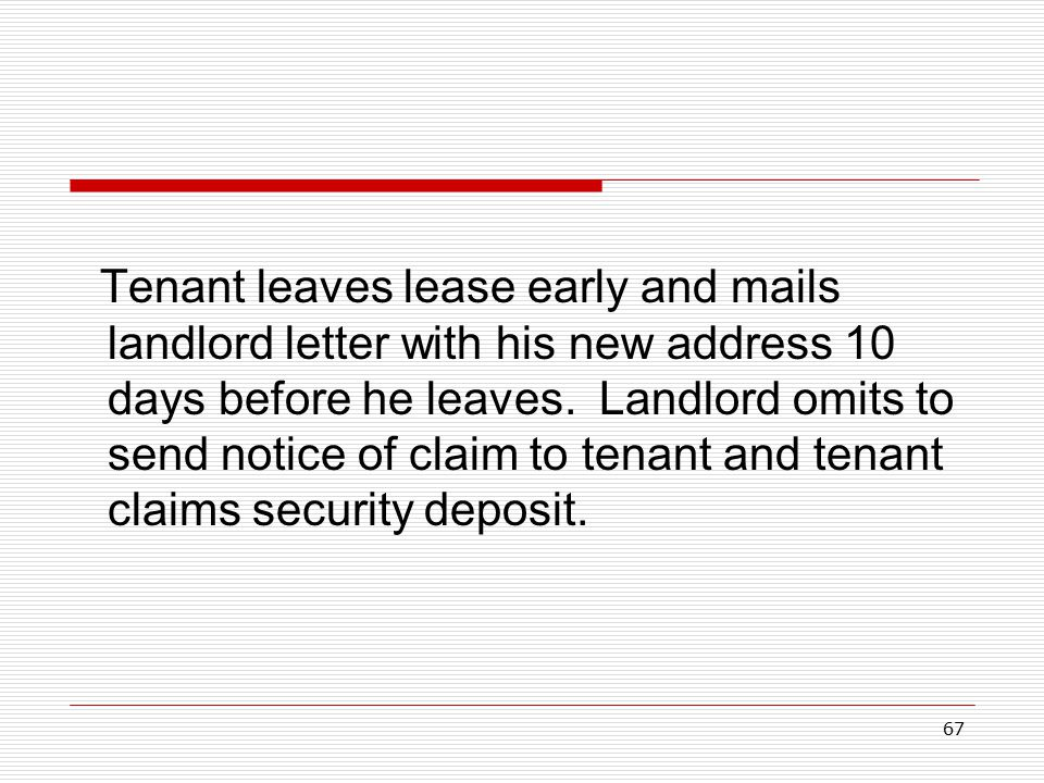 67 Tenant leaves lease early and mails landlord letter with his new address 10 days before he leaves. Landlord omits to send notice of claim to tenant