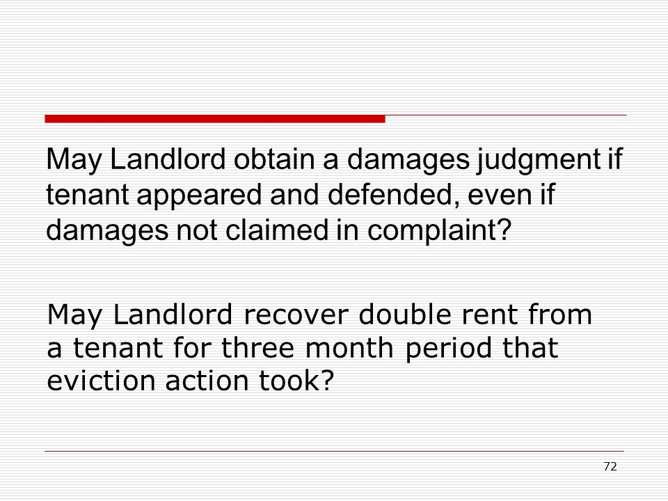 72 May Landlord obtain a damages judgment if tenant appeared and defended, even if damages not claimed in complaint? May Landlord recover double rent