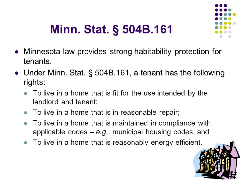 2 Minn. Stat. § 504B.161 Minnesota law provides strong habitability protection for tenants. Under Minn. Stat. § 504B.161, a tenant has the following r