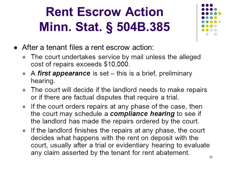 20 Rent Escrow Action Minn. Stat. § 504B.385 After a tenant files a rent escrow action: The court undertakes service by mail unless the alleged cost o