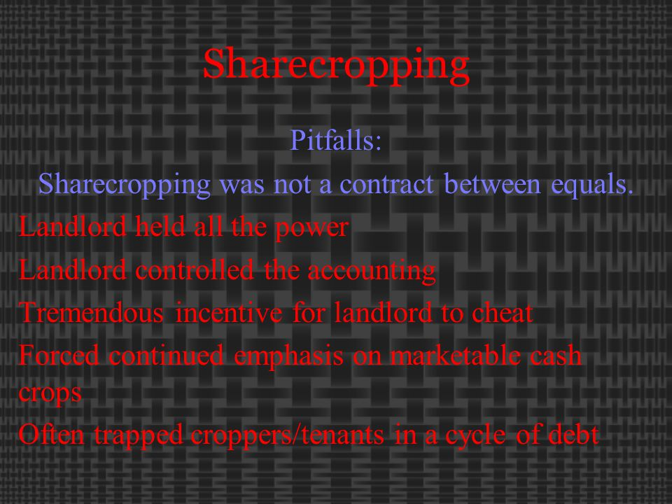 Sharecropping Pitfalls: Sharecropping was not a contract between equals.