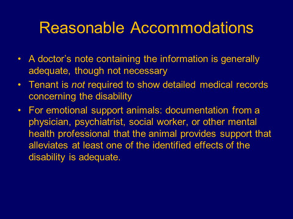 Reasonable Accommodations A doctor's note containing the information is generally adequate, though not necessary Tenant is not required to show detail
