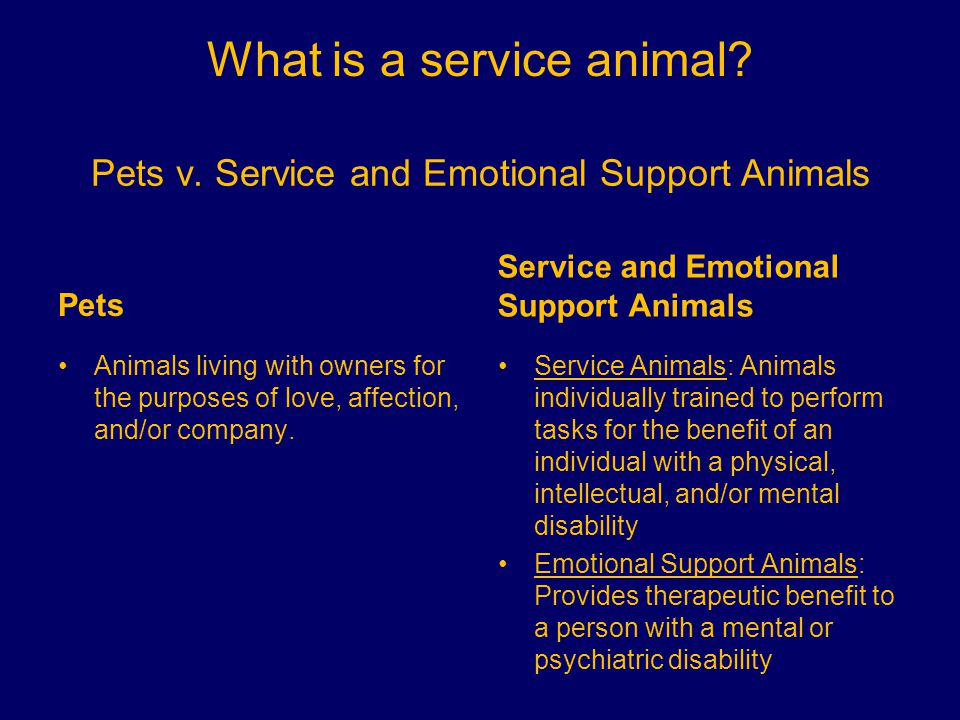 Pets v. Service and Emotional Support Animals Pets Animals living with owners for the purposes of love, affection, and/or company. Service and Emotion