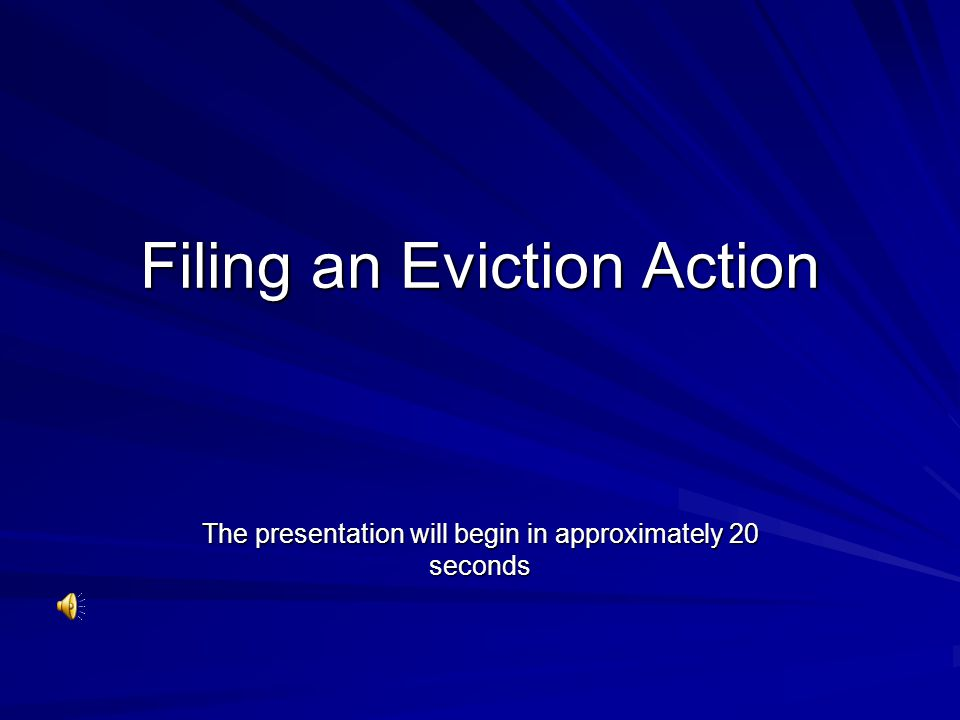 Filing an Eviction Action The presentation will begin in approximately 20 seconds