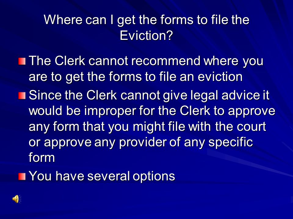 Where can I get the forms to file the Eviction.