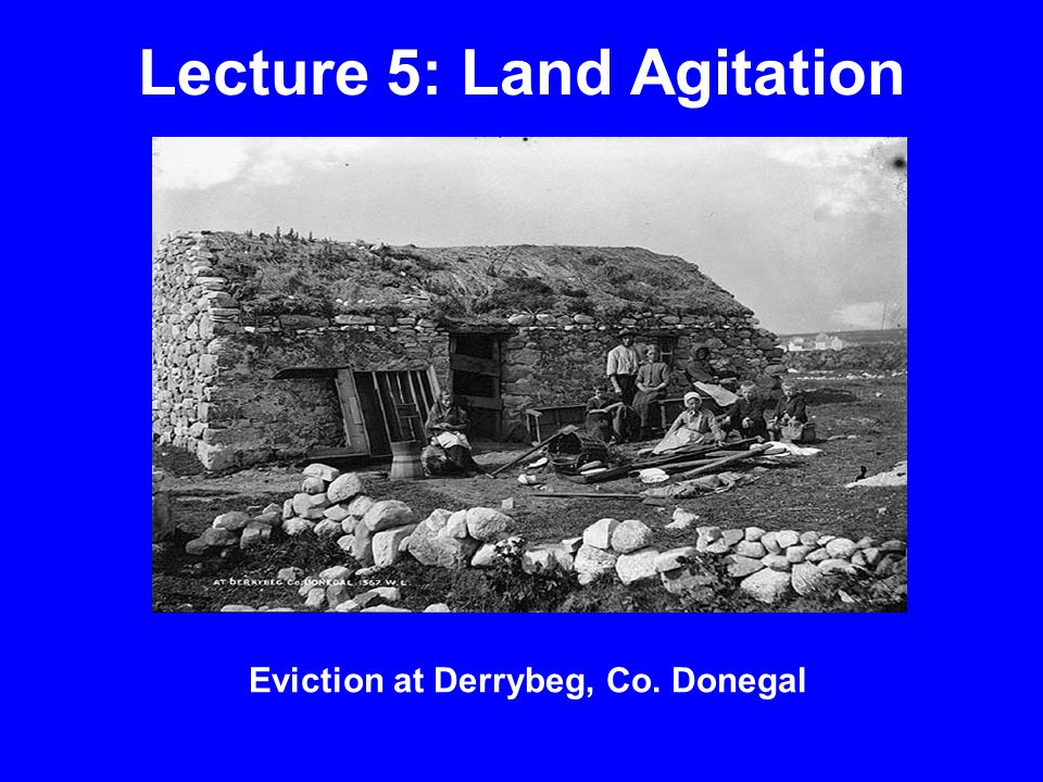 Lecture 5: Land Agitation Eviction at Derrybeg, Co. Donegal