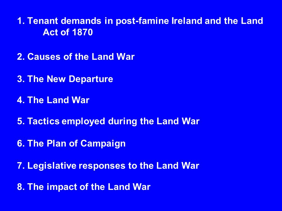 1.Tenant demands in post-famine Ireland and the Land Act of 1870 2.