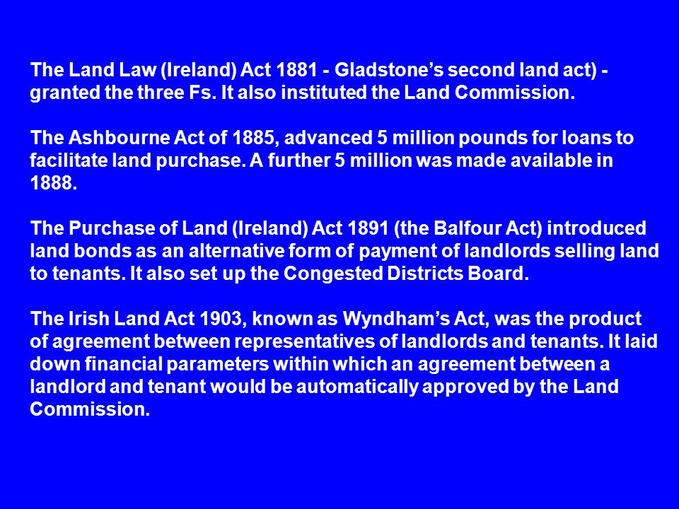 The Land Law (Ireland) Act 1881 - Gladstone's second land act) - granted the three Fs.