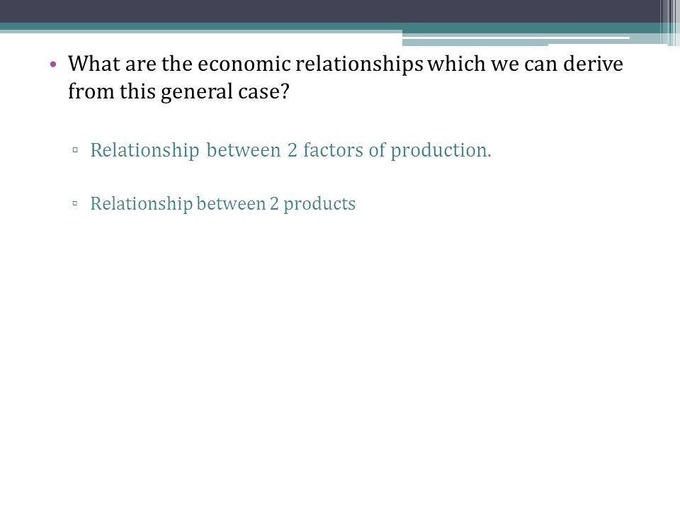 What are the economic relationships which we can derive from this general case.