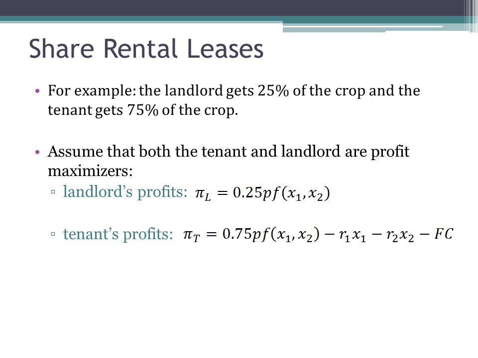 Share Rental Leases For example: the landlord gets 25% of the crop and the tenant gets 75% of the crop.
