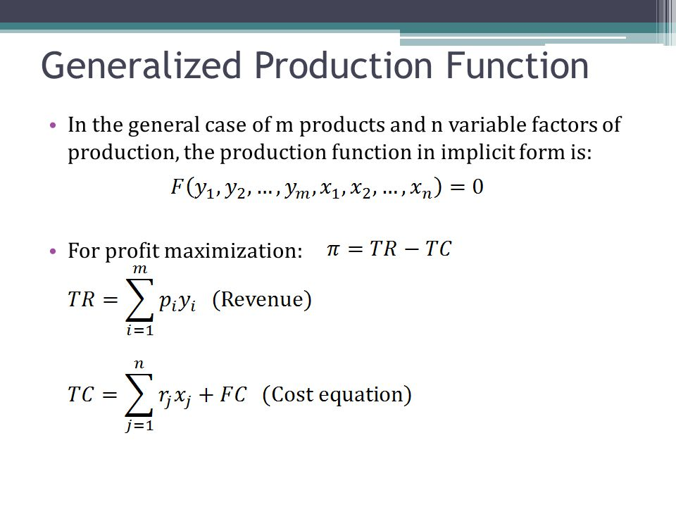 Generalized Production Function We assume that production occurs on this production frontier called So to tie in profit maximization subject to this production frontier, we have the following general form: