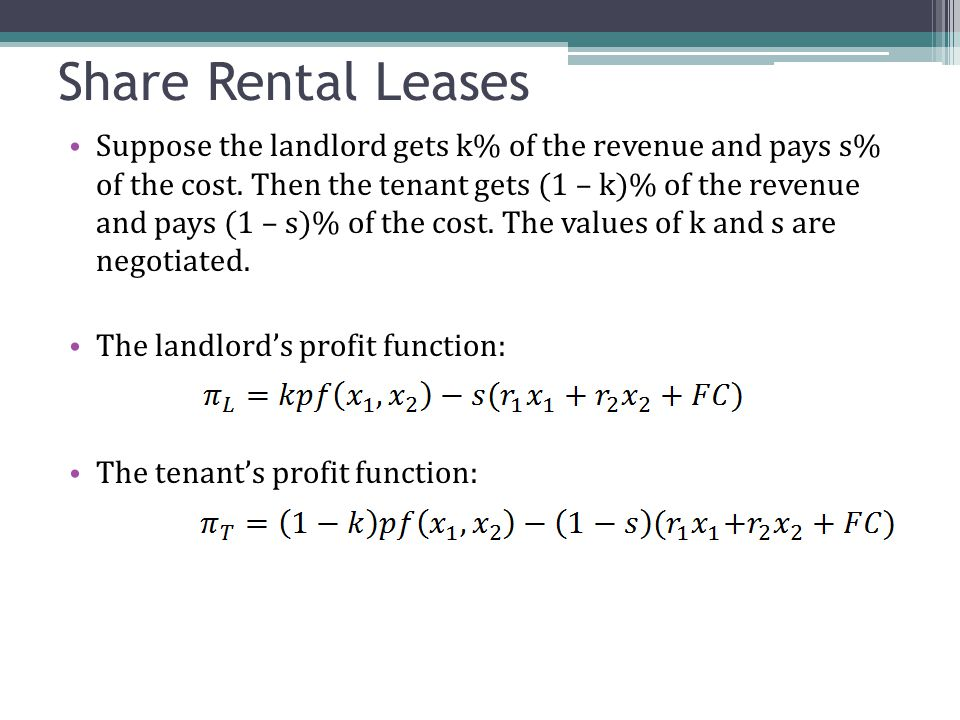 Share Rental Leases Suppose the landlord gets k% of the revenue and pays s% of the cost.